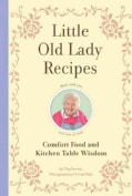 Little Old Lady Recipes: Comfort Food and Kitchen Table Wisdom (Hardcover)