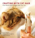 Crafting with Cat Hair: Cute Handicrafts to Make With Your Cat (Paperback)