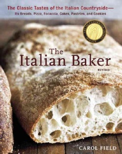 The Italian Baker: The Classic Tastes of the Italian Countryside--Its Breads, Pizza, Focaccia, Cakes, Pastries, a... (Hardcover)