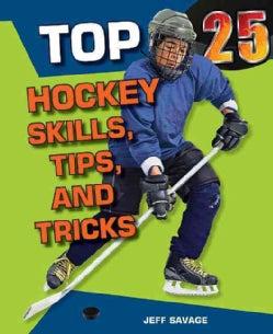 Top 25 Hockey Skills, Tips, and Tricks (Hardcover)