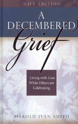 A Decembered Grief: Living With Loss While Others Are Celebrating (Hardcover)