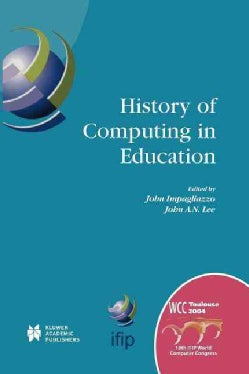 History of Computing in Education: Ifip 18th World Computer Conigress Tc3 / Tc9 1st Conference on the History of ... (Paperback)