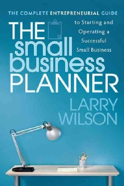 The Small Business Planner: The Complete Entrepreneurial Guide to Starting and Operating a Successful Small Business (Paperback)
