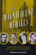 The Magnificent Medills: America's Royal Family of Journalism During a Century of Turbulent Splendor (Hardcover)