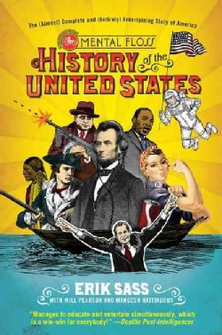 The Mental Floss History of the United States: The (Almost) Complete and (Entirely) Entertaining Story of America (Paperback)