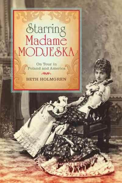 Starring Madame Modjeska: On Tour in Poland and America (Hardcover)