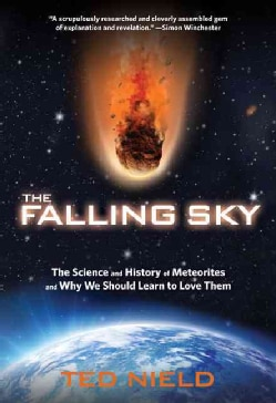 The Falling Sky: The Science and History of Meteorites and Why We Should Learn to Love Them (Hardcover)