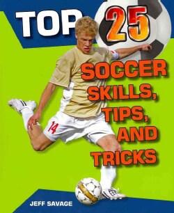 Top 25 Soccer Skills, Tips, and Tricks (Paperback)