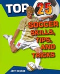Top 25 Soccer Skills, Tips, and Tricks (Paperback)