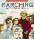 Marching with Aunt Susan: Susan B. Anthony and the Fight for Women's Suffrage (Hardcover)