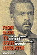 From Slave to State Legislator: John W. E. Thomas, Illinois' First African American Lawmaker (Hardcover)