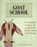 Goat School: A Master Class in Caprine Care and Cooking (Paperback)