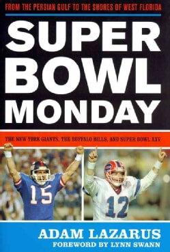 Super Bowl Monday: From the Persian Gulf to the Shores of West Florida: The New York Giants, the Buffalo Bills, a... (Hardcover)