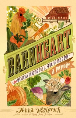 Barnheart: The Incurable Longing for a Farm of One's Own (Paperback)