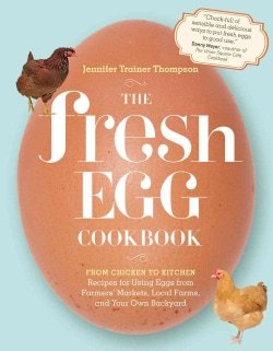 The Fresh Egg Cookbook: From Chicken to Kitchen, Recipes for Using Eggs from Farmers' Markets, Local Farms, and Y... (Paperback)