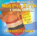The Mason Jar Soup-To-Nuts Cookbook: How to Create Mason Jar Recipe Mixes (Paperback)