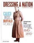 Calico Dresses and Buffalo Robes: American West Fashions from the 1840s to 1890s (Hardcover)