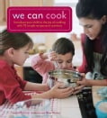 We Can Cook: Introduce Your Child to the Joy of Cooking with 75 Simple Recipes and Activities (Spiral bound)