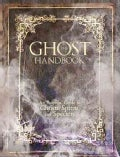 The Ghost Handbook: An Essential Guide to Ghosts, Spirits, and Specters (Hardcover)