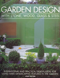 Garden Design With Stone, Wood, Glass & Steel: Inspirational and Practical Design Ideas For Using Hard Landscapin... (Paperback)