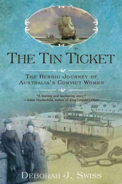 The Tin Ticket: The Heroic Journey of Australia's Convict Women (Paperback)