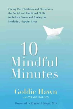 10 Mindful Minutes: Giving Our Children And Ourselves The Social And Emotional Skills to Reduce Stress and Anxiet... (Hardcover)