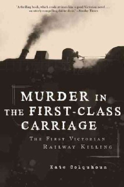 Murder in the First-Class Carriage: The First Victorian Railway Killing (Hardcover)