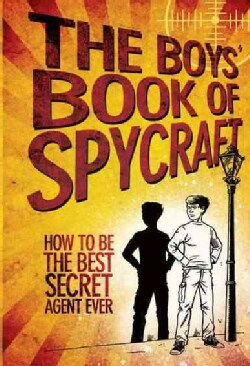 The Boys' Book of Spycraft: How to Be the Best Secret Agent Ever (Hardcover)