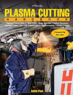 Plasma Cutting Handbook: Choosing Plasma Cutters, Shop Safety, Basic Operation, Cutting Procedures, Advanced Cutt... (Paperback)