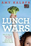 Lunch Wars: How to Start a School Food Revolution and Win the Battle for Our Children's Health (Paperback)