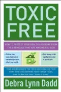 Toxic Free: How to Protect Your Health and Home from the Chemicals that are Making You Sick (Paperback)
