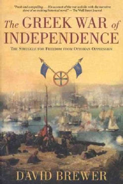 The Greek War of Independence: The Struggle for Freedom From Ottoman Oppression (Paperback)