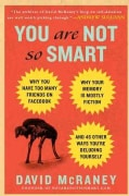 You Are Not So Smart: Why You Have Too Many Friends on Facebook, Why Your Memory Is Mostly Fiction, and 46 Other ... (Hardcover)