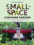 Small-Space Container Gardens: Transform Your Balcony, Porch, or Patio With Fruits, Flowers, Foliage & Herbs (Paperback)