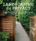Landscaping for Privacy: Innovative Ways to Turn Your Outdoor Space into a Peaceful Retreat (Paperback)