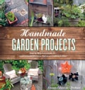 Handmade Garden Projects: Step-by-Step Instructions for Creative Garden Features, Containers, Lighting & More (Paperback)