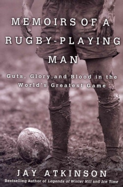 Memoirs of a Rugby-Playing Man: Guts, Glory, and Blood in the World's Greatest Game (Hardcover)