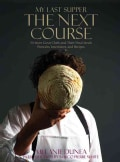My Last Supper: The Next Course: 50 Great Chefs and Their Final Meals: Portraits, Interviews, and Recipes (Hardcover)