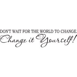 Decorative 'Don't wait for the World to change...' Vinyl Wall Art