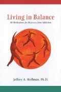 Living in Balance: 90 Meditations for Recovery from Addiction (Paperback)