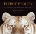 Fierce Beauty: Preserving the World of Wild Cats (Hardcover)