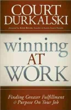 Winning at Work: Finding Greater Fulfillment & Purpose on Your Job (Paperback)