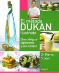 El metodo Dukan ilustrado / The Illustrated Dukan Diet: Como adelgazar rapidamente y para siempre / How to Lose W... (Paperback)