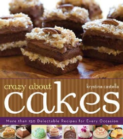 Crazy About Cakes: More Than 150 Delectable Recipes for Every Occasion (Paperback)