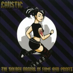 Caustic - The Golden Vagina of Fame and Profit