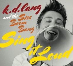 Siss Boom Bang - K.D. Lang and The Siss Boom Bang: Sing it Loud