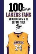 100 Things Lakers Fans Should Know & Do Before They Die (Paperback)