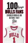 100 Things Bulls Fans Should Know & Do Before They Die (Paperback)