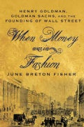 When Money Was in Fashion: Henry Goldman, Goldman Sachs, and the Founding of Wall Street (Paperback)