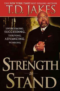 Strength to Stand: Overcoming, Succeeding, Thriving, Advancing, Winning (Paperback)
